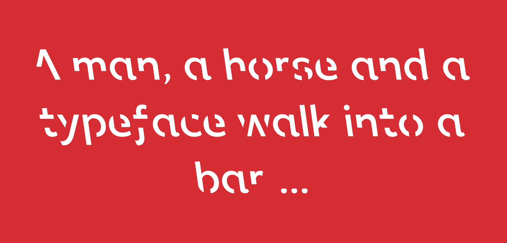 A man, a horse and a typeface walk into a bar …